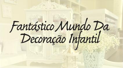 FANTÁSTICO MUNDO DA DECORAÇÃO INFANTIL