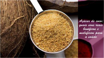 Açúcar de coco: quais seus reais benéficos e malefícios para a saúde