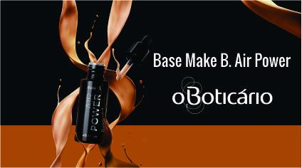 BASE MAKE B. – AIR POWER – O BOTICÁRIO