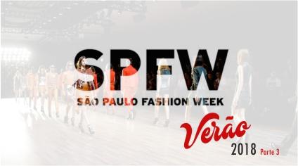 SÃO PAULO FASHION WEEK – VERÃO 2018 – parte 3
