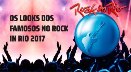 OS LOOKS DOS FAMOSOS NO ROCK IN RIO 2017