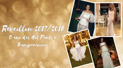 REVEILLON 2017/2018 – O ANO DAS HOT PANTS E TRANSPARÊNCIAS
